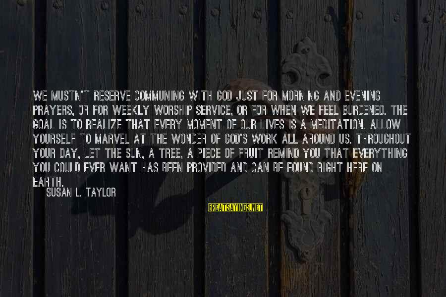 Evening Prayer Sayings By Susan L. Taylor: We mustn't reserve communing with God just for morning and evening prayers, or for weekly
