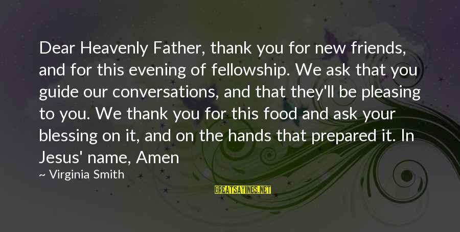 Evening Prayer Sayings By Virginia Smith: Dear Heavenly Father, thank you for new friends, and for this evening of fellowship. We