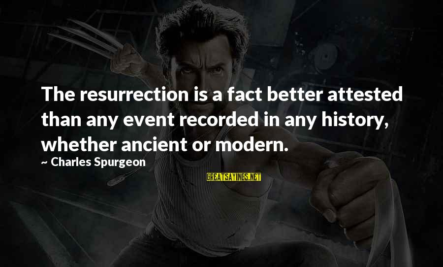 Events Changing Your Life Sayings By Charles Spurgeon: The resurrection is a fact better attested than any event recorded in any history, whether