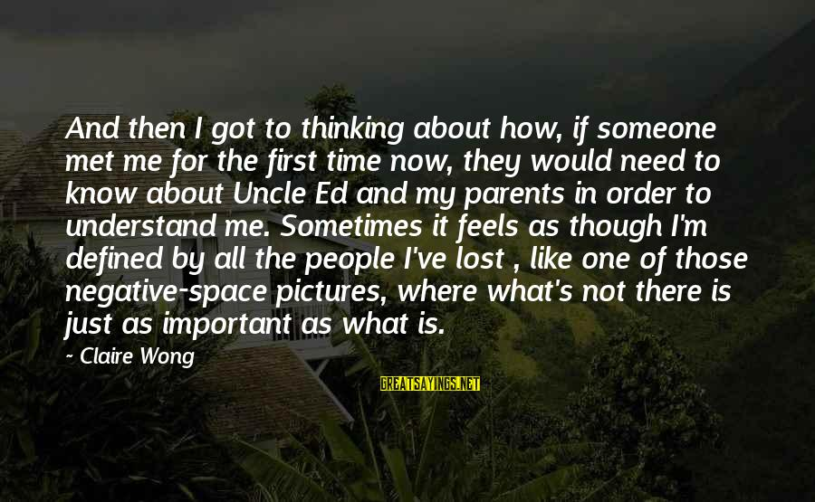 Events Changing Your Life Sayings By Claire Wong: And then I got to thinking about how, if someone met me for the first