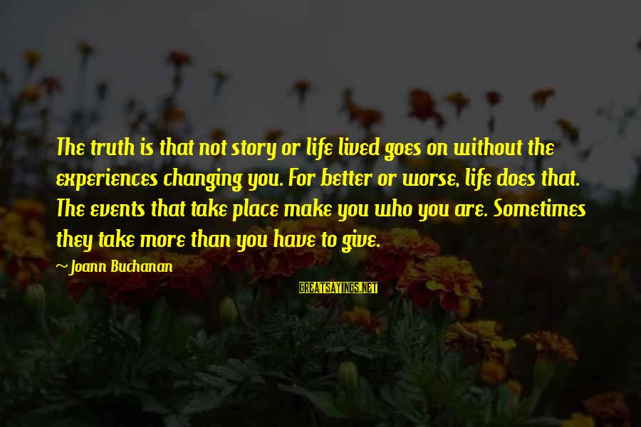 Events Changing Your Life Sayings By Joann Buchanan: The truth is that not story or life lived goes on without the experiences changing