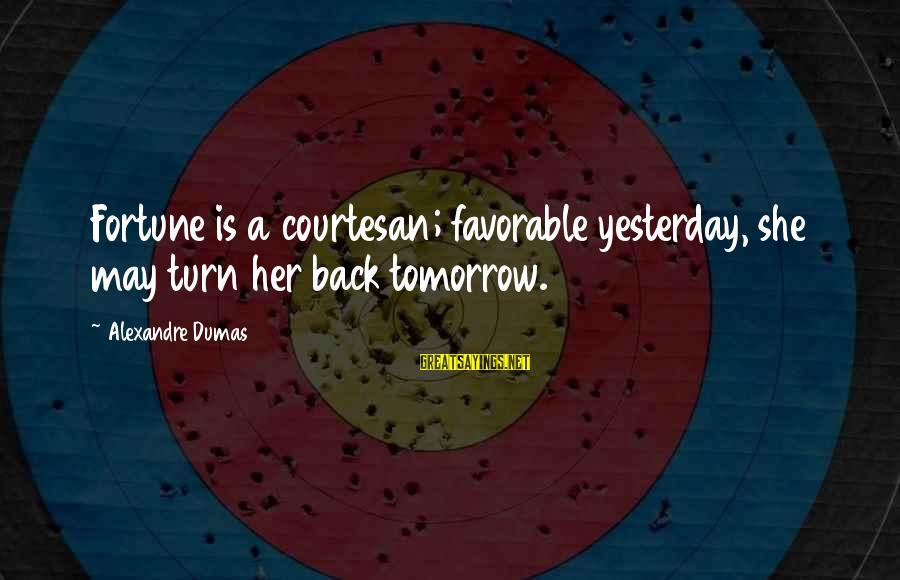 Every Girl Deserves Flowers Sayings By Alexandre Dumas: Fortune is a courtesan; favorable yesterday, she may turn her back tomorrow.