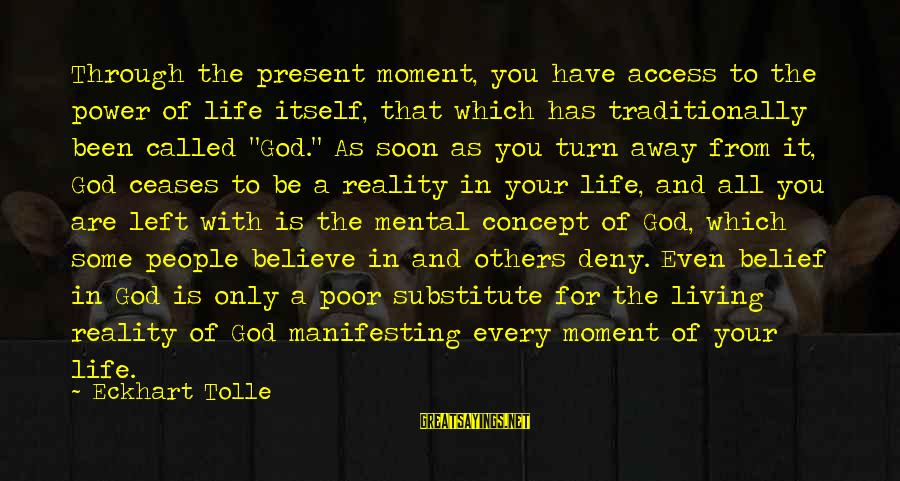 Every Moment With You Sayings By Eckhart Tolle: Through the present moment, you have access to the power of life itself, that which