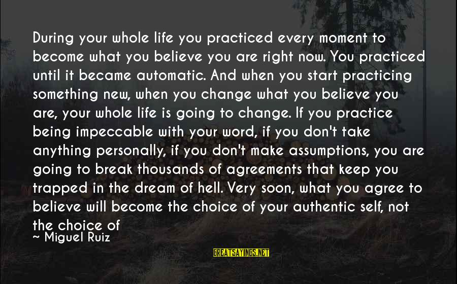 Every Moment With You Sayings By Miguel Ruiz: During your whole life you practiced every moment to become what you believe you are