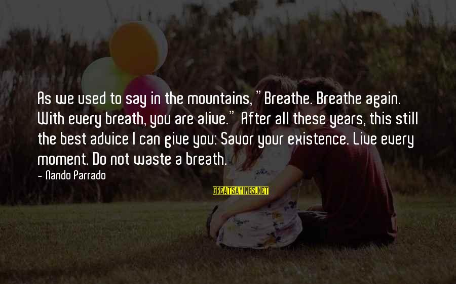 "Every Moment With You Sayings By Nando Parrado: As we used to say in the mountains, ""Breathe. Breathe again. With every breath, you"