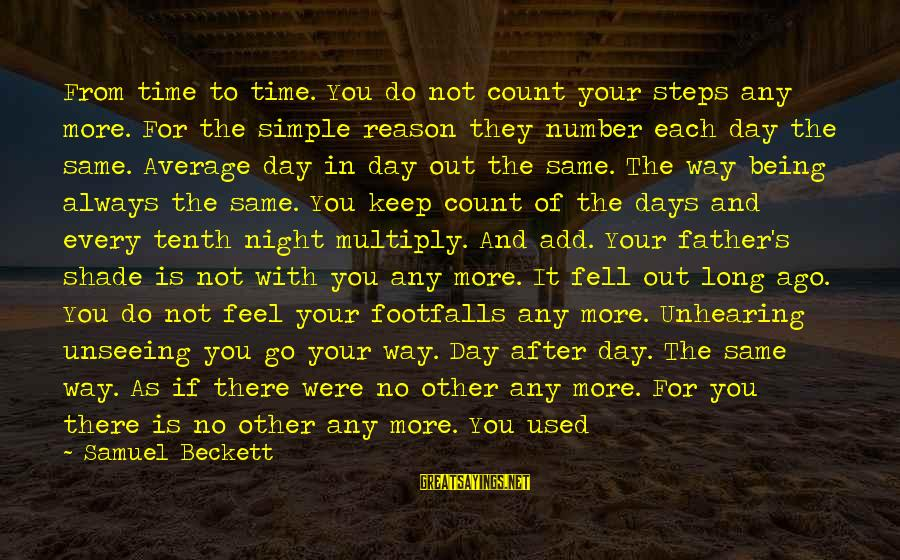 Every Moment With You Sayings By Samuel Beckett: From time to time. You do not count your steps any more. For the simple