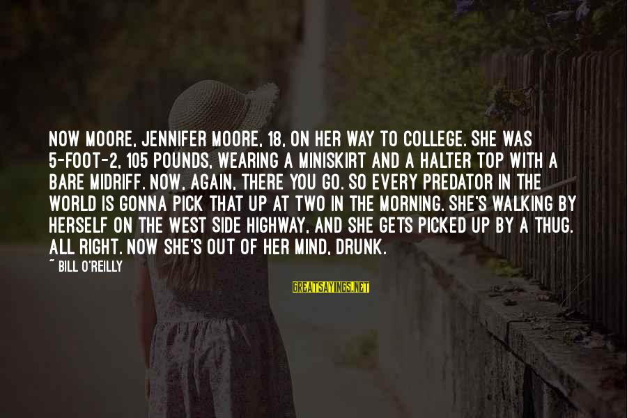 Every Morning Sayings By Bill O'Reilly: Now Moore, Jennifer Moore, 18, on her way to college. She was 5-foot-2, 105 pounds,