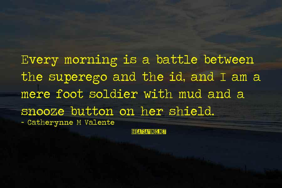 Every Morning Sayings By Catherynne M Valente: Every morning is a battle between the superego and the id, and I am a