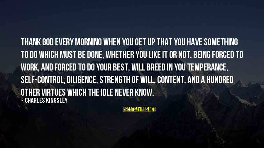 Every Morning Sayings By Charles Kingsley: Thank God every morning when you get up that you have something to do which