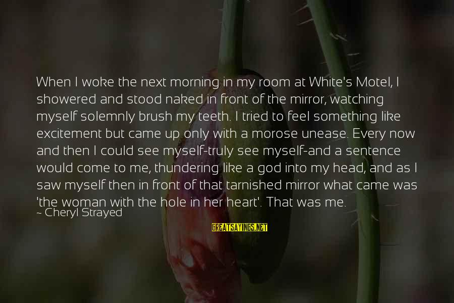 Every Morning Sayings By Cheryl Strayed: When I woke the next morning in my room at White's Motel, I showered and