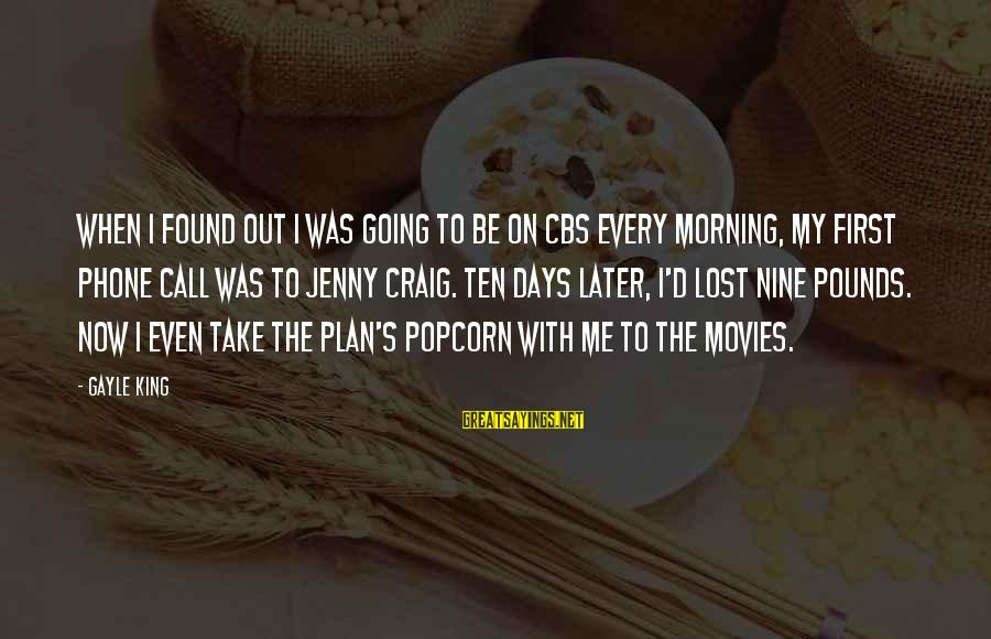 Every Morning Sayings By Gayle King: When I found out I was going to be on CBS every morning, my first