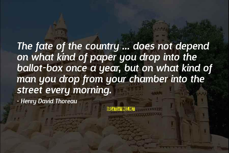 Every Morning Sayings By Henry David Thoreau: The fate of the country ... does not depend on what kind of paper you