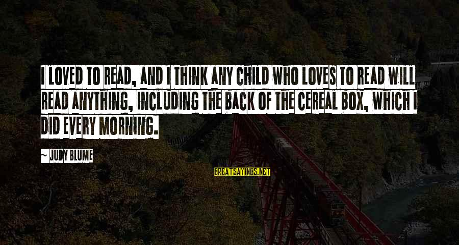 Every Morning Sayings By Judy Blume: I loved to read, and I think any child who loves to read will read