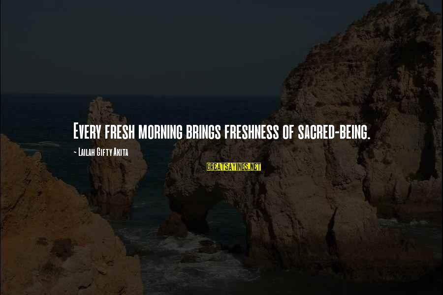 Every Morning Sayings By Lailah Gifty Akita: Every fresh morning brings freshness of sacred-being.