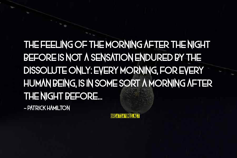 Every Morning Sayings By Patrick Hamilton: The feeling of the morning after the night before is not a sensation endured by