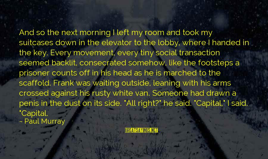 Every Morning Sayings By Paul Murray: And so the next morning I left my room and took my suitcases down in