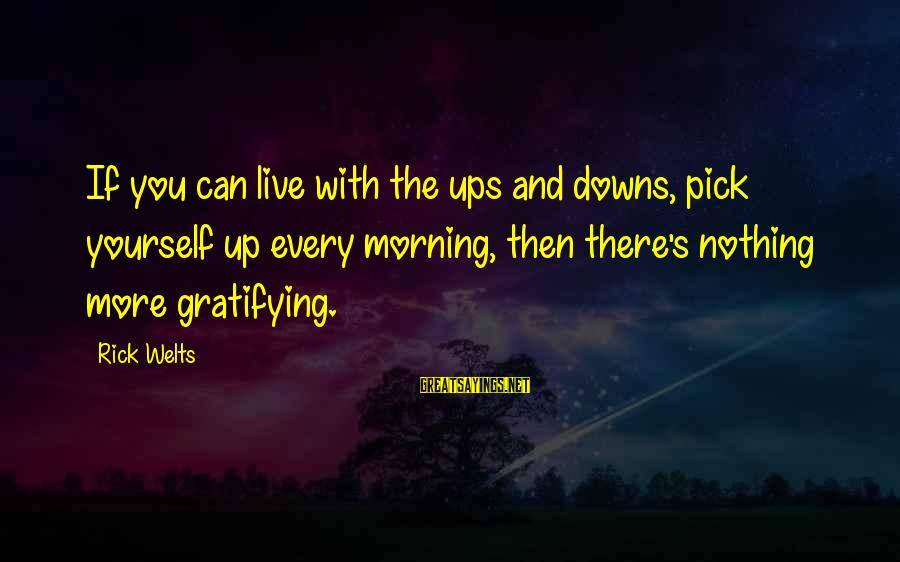 Every Morning Sayings By Rick Welts: If you can live with the ups and downs, pick yourself up every morning, then