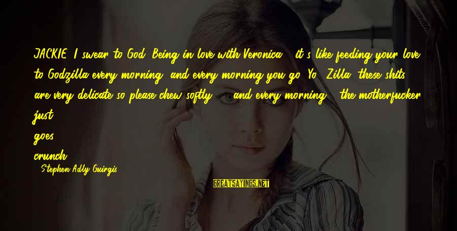 Every Morning Sayings By Stephen Adly Guirgis: JACKIE. I swear to God: Being in love with Veronica - it's like feeding your