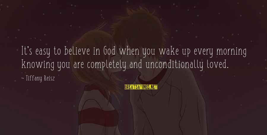 Every Morning Sayings By Tiffany Reisz: It's easy to believe in God when you wake up every morning knowing you are