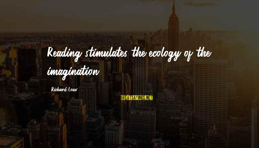 Everybody Hates Chris Jerome Sayings By Richard Louv: Reading stimulates the ecology of the imagination.