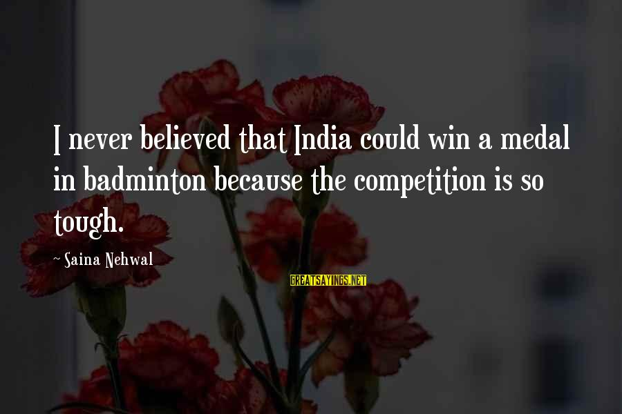 Everybody Hates Chris Jerome Sayings By Saina Nehwal: I never believed that India could win a medal in badminton because the competition is