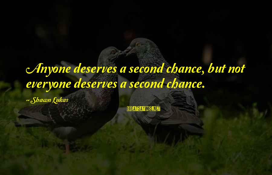 Everyone Deserves A Second Chance Sayings By Shawn Lukas: Anyone deserves a second chance, but not everyone deserves a second chance.
