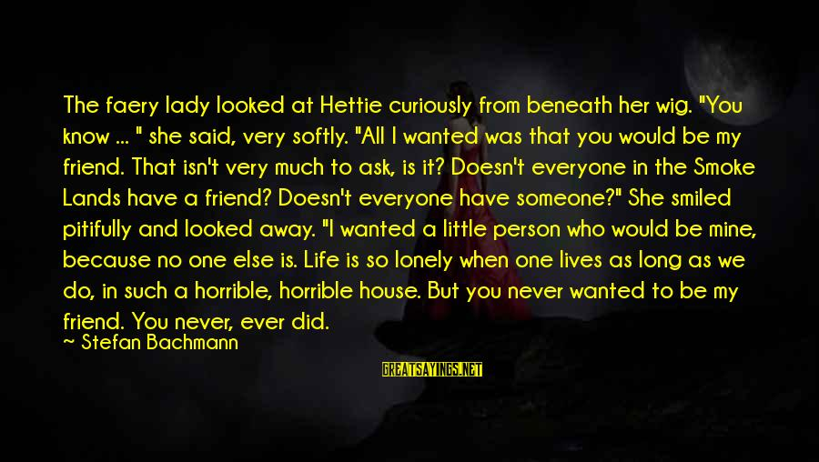 """Everyone Isn't Your Friend Sayings By Stefan Bachmann: The faery lady looked at Hettie curiously from beneath her wig. """"You know ... """""""
