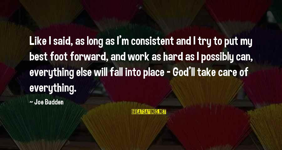 Everything Else Will Fall Into Place Sayings By Joe Budden: Like I said, as long as I'm consistent and I try to put my best