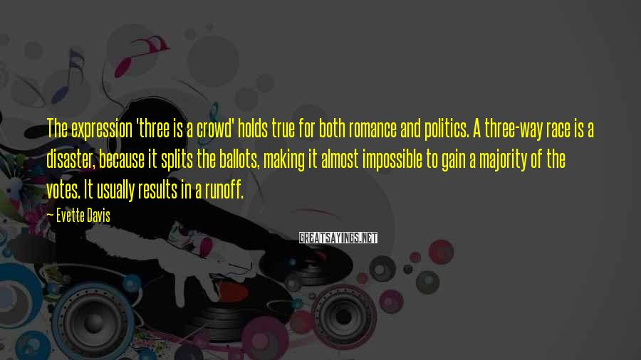 Evette Davis Sayings: The expression 'three is a crowd' holds true for both romance and politics. A three-way