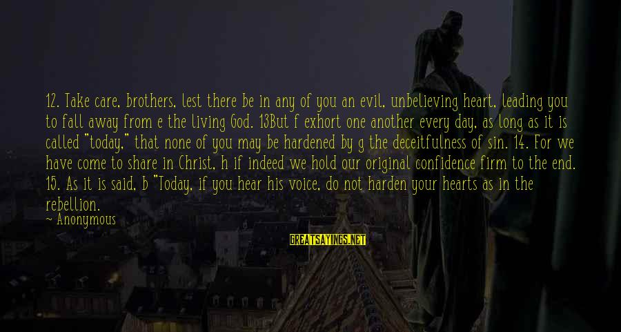 Evil Hearts Sayings By Anonymous: 12. Take care, brothers, lest there be in any of you an evil, unbelieving heart,