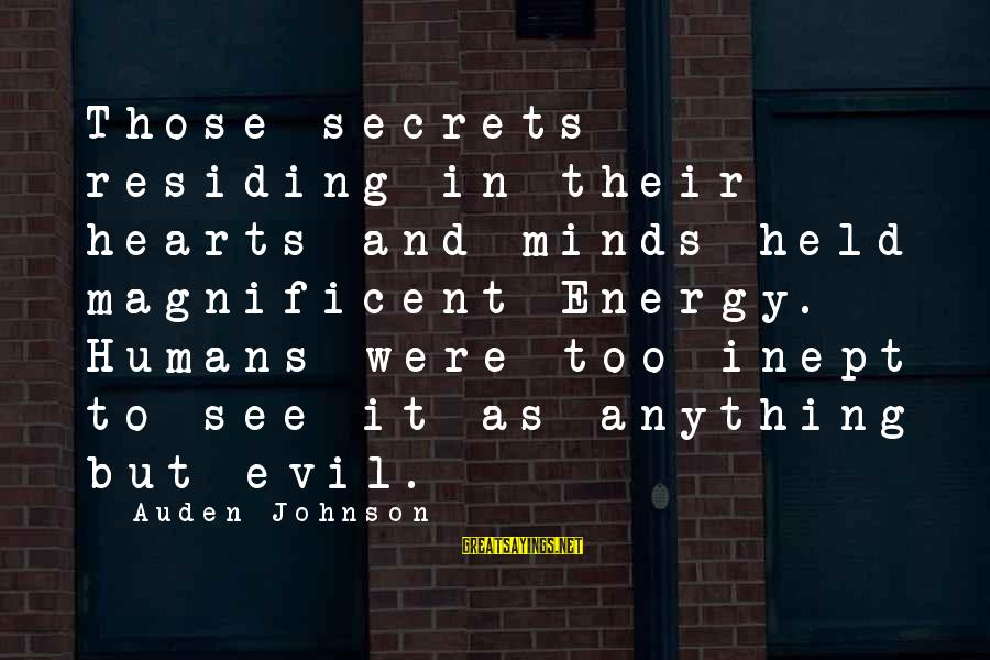 Evil Hearts Sayings By Auden Johnson: Those secrets residing in their hearts and minds held magnificent Energy. Humans were too inept