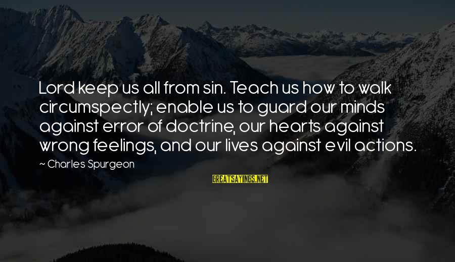 Evil Hearts Sayings By Charles Spurgeon: Lord keep us all from sin. Teach us how to walk circumspectly; enable us to