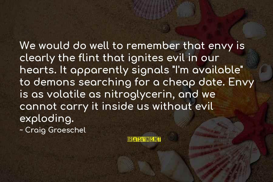 Evil Hearts Sayings By Craig Groeschel: We would do well to remember that envy is clearly the flint that ignites evil