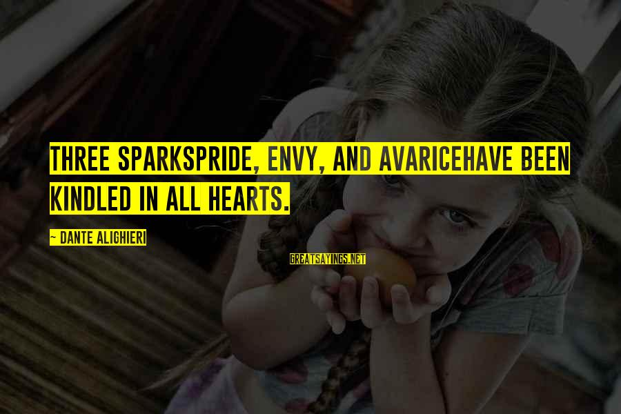 Evil Hearts Sayings By Dante Alighieri: Three sparkspride, envy, and avaricehave been kindled in all hearts.
