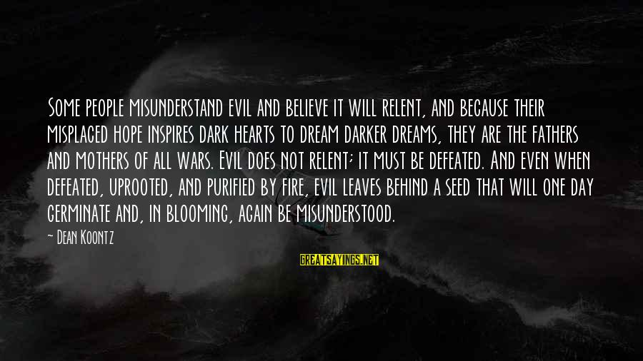 Evil Hearts Sayings By Dean Koontz: Some people misunderstand evil and believe it will relent, and because their misplaced hope inspires