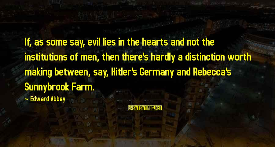 Evil Hearts Sayings By Edward Abbey: If, as some say, evil lies in the hearts and not the institutions of men,