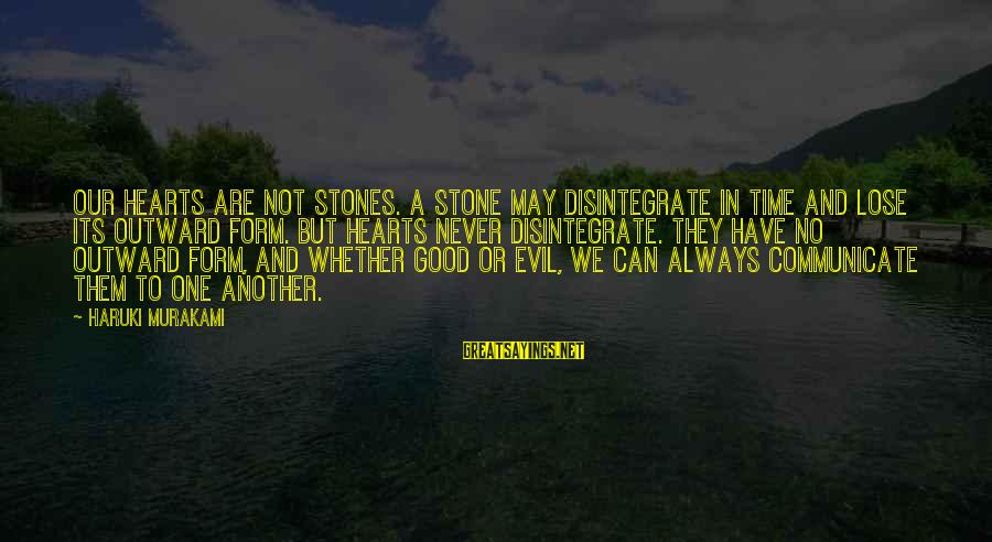 Evil Hearts Sayings By Haruki Murakami: Our hearts are not stones. A stone may disintegrate in time and lose its outward