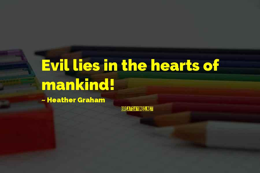 Evil Hearts Sayings By Heather Graham: Evil lies in the hearts of mankind!