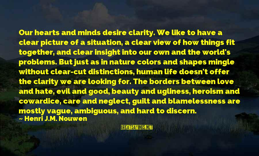 Evil Hearts Sayings By Henri J.M. Nouwen: Our hearts and minds desire clarity. We like to have a clear picture of a