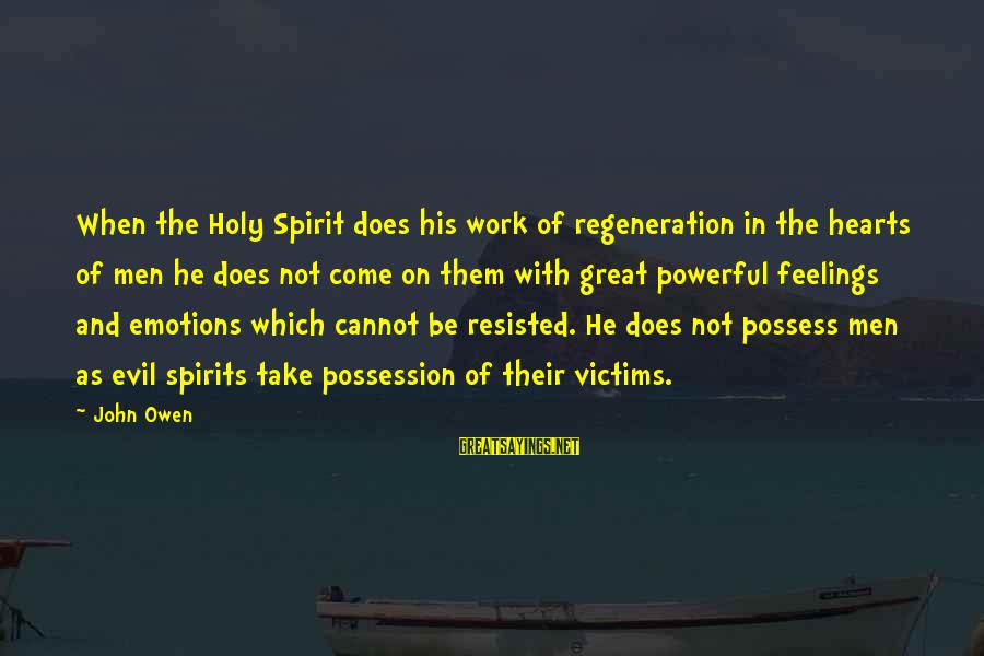 Evil Hearts Sayings By John Owen: When the Holy Spirit does his work of regeneration in the hearts of men he