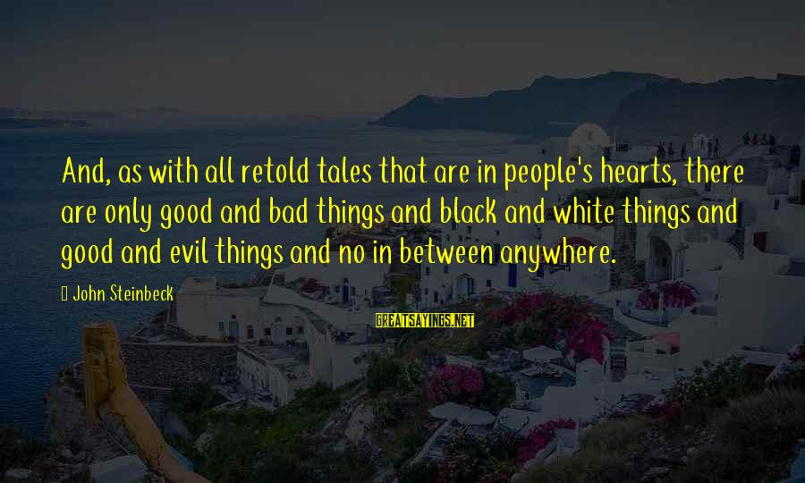 Evil Hearts Sayings By John Steinbeck: And, as with all retold tales that are in people's hearts, there are only good