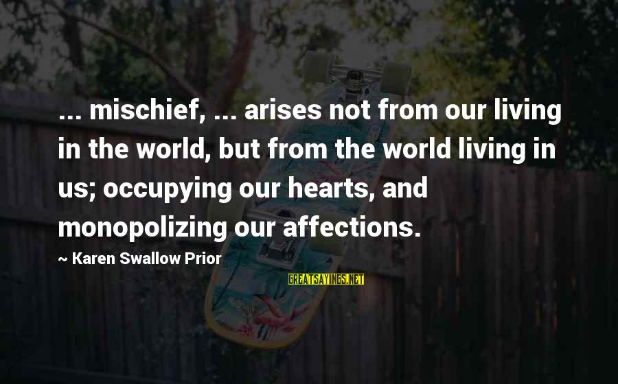 Evil Hearts Sayings By Karen Swallow Prior: ... mischief, ... arises not from our living in the world, but from the world