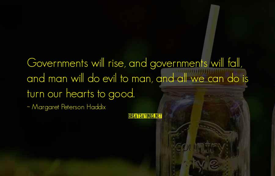 Evil Hearts Sayings By Margaret Peterson Haddix: Governments will rise, and governments will fall, and man will do evil to man, and