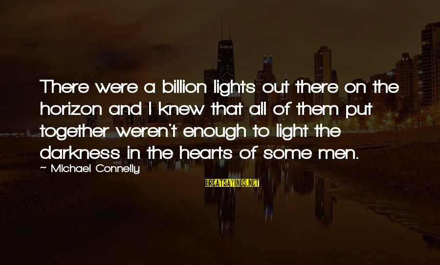 Evil Hearts Sayings By Michael Connelly: There were a billion lights out there on the horizon and I knew that all