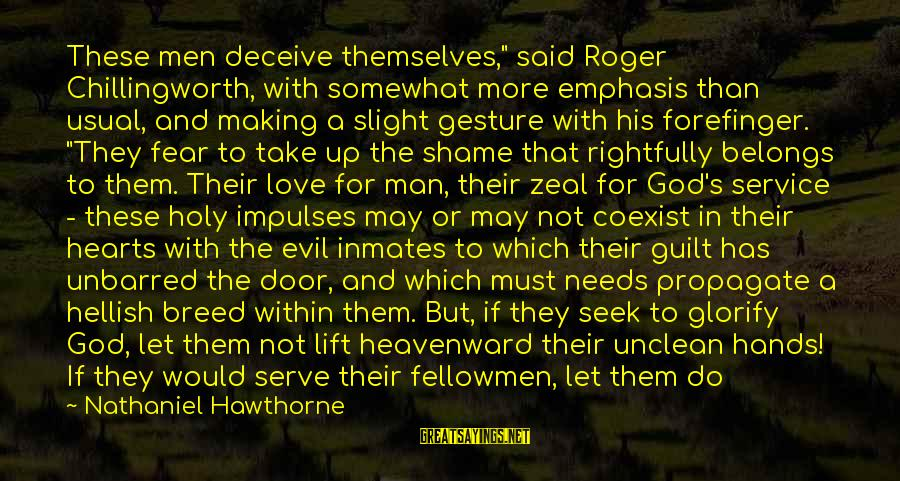 """Evil Hearts Sayings By Nathaniel Hawthorne: These men deceive themselves,"""" said Roger Chillingworth, with somewhat more emphasis than usual, and making"""