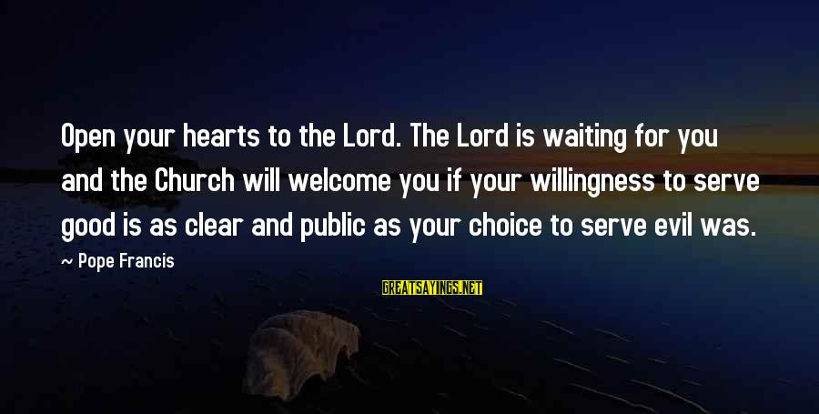 Evil Hearts Sayings By Pope Francis: Open your hearts to the Lord. The Lord is waiting for you and the Church