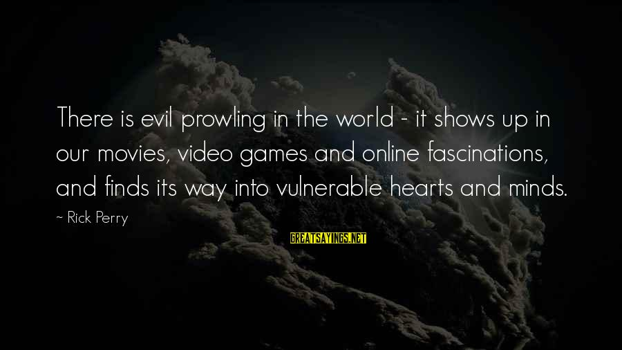 Evil Hearts Sayings By Rick Perry: There is evil prowling in the world - it shows up in our movies, video