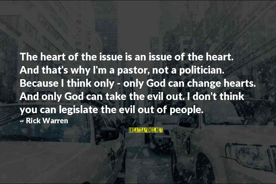 Evil Hearts Sayings By Rick Warren: The heart of the issue is an issue of the heart. And that's why I'm