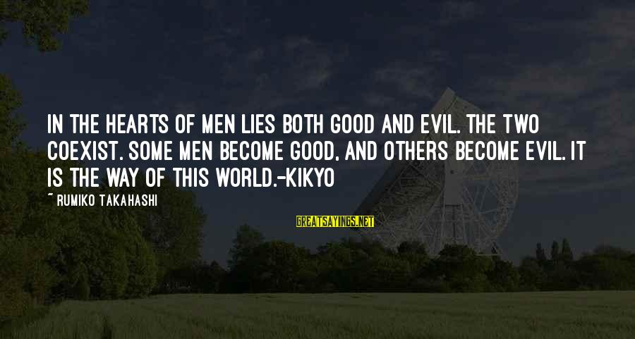 Evil Hearts Sayings By Rumiko Takahashi: In the hearts of men lies both good and evil. The two coexist. Some men