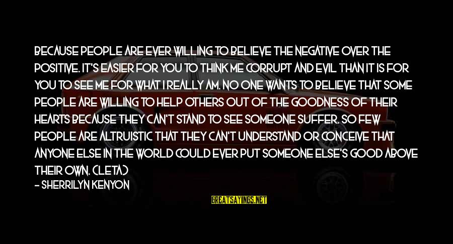 Evil Hearts Sayings By Sherrilyn Kenyon: Because people are ever willing to believe the negative over the positive. It's easier for